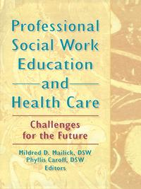 Professional Social Work Education and Health CareChallenges for the Future【電子書籍】[ Mildred D Mailick ]