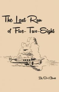 The Last Run of Five-Two-Eight【電子書籍】[ Scott Gloodt ]