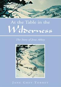 At the Table in the WildernessThe Story of Jesus Abbey【電子書籍】[ Jane Grey Torrey ]