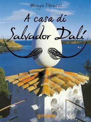 A casa di Salvador Dal?. Una visita guidata nella Casa Museo di Port Lligat【電子書籍】[ Monya Peruzzi ]