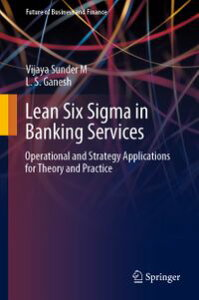 Lean Six Sigma in Banking ServicesOperational and Strategy Applications for Theory and Practice【電子書籍】[ Vijaya Sunder M ]