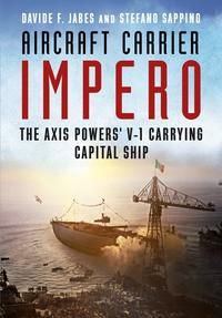 Aircraft Carrier ImperoThe Axis Powers' V-1 Carrying Capital Ship【電子書籍】[ Davide F. Jabes ]