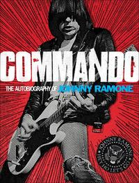 CommandoThe Autobiography of Johnny Ramone【電子書籍】[ Johnny Ramone ]