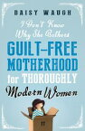 I Don't Know Why She BothersGuilt Free Motherhood For Thoroughly Modern Women【電子書籍】[ Daisy Waugh ]