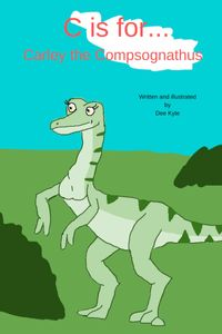 C is for... Carley the Compsognathus【電子書籍】[ Dee Kyte ]