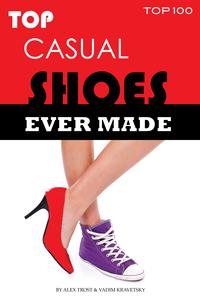 Top Casual Shoes Ever Made【電子書籍】[ alex trostanetskiy ]