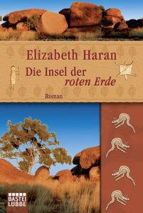 Die Insel der roten ErdeRoman【電子書籍】[ Elizabeth Haran ]