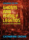 Ghosts and Family Legends: A Volume for Christmas【電子書籍】[ Catherine Crowe ]