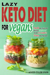 LAZY KETO DIET FOR VEGANSTop 90 Quick, Easy And Delicious Plant-Based Recipes On A Budget In 30-Day Keto Meal Plan To Help You Save Time And Enjoy Vegan Ketogenic Diet Lifestyle, Low Carb Cookbook【電子書籍】[ Austin Tyler Snow ]