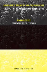 Adenauer's Germany and the Nazi PastThe Politics of Amnesty and Integration【電子書籍】[ Norbert Frei ]