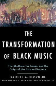 The Transformation of Black MusicThe rhythms, the songs, and the ships of the African Diaspora【電子書籍】[ Sam Floyd ]