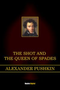 The Shot and The Queen of Spades【電子書籍】[ Alexander Pushkin ]