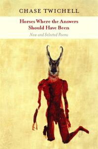 Horses Where the Answers Should Have BeenNew and Selected Poems【電子書籍】[ Chase Twichell ]