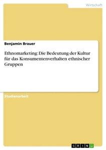 Ethnomarketing: Die Bedeutung der Kultur f?r das Konsumentenverhalten ethnischer Gruppen【電子書籍】[ Benjamin Brauer ]