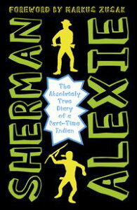 The Absolutely True Diary of a Part-Time Indian【電子書籍】[ Sherman Alexie ]