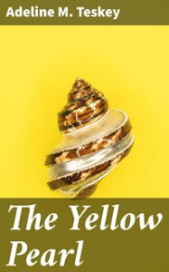 The Yellow PearlA Story of the East and the West【電子書籍】[ Adeline M. Teskey ]