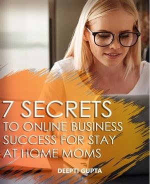 洋書, BUSINESS & SELF-CULTURE 7 Secrets To Online Business Success For Stay At Home Moms Deepti Gupta