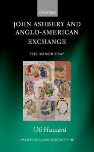 John Ashbery and Anglo-American ExchangeThe Minor Eras【電子書籍】[ Oli Hazzard ]