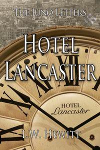 Hotel Lancaster【電子書籍】[ L.W. Hewitt ]