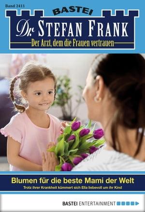 Dr. Stefan Frank - Folge 2411Blumen f?r die beste Mami der Welt【電子書籍】[ Stefan Frank ]