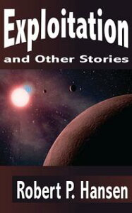 Exploitation and Other Stories【電子書籍】[ Robert P. Hansen ]