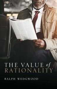 The Value of Rationality【電子書籍】[ Ralph Wedgwood ]