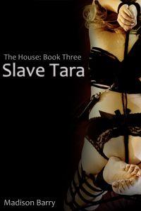 The House Book Three: Slave Tara【電子書籍】[ Madison Barry ]
