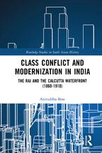 Class Conflict and Modernization in IndiaThe Raj and the Calcutta Waterfront (1860-1910)【電子書籍】[ Aniruddha Bose ]