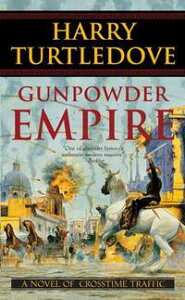 Gunpowder EmpireA Novel of Crosstime Traffic【電子書籍】[ Harry Turtledove ]