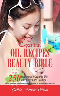 Essential Oil Recipes Beauty BibleOver 250 Homemade Organic Skin And Body Care Recipes (Herbal, Organic and Aromatherapy Essential Oil Recipes For All-Round Natural Body Care)【電子書籍】[ Cadhla Marielle Davids ]