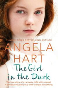 The Girl in the DarkThe True Story of Runaway Child with a Secret. A Devastating Discovery that Changes Everything.【電子書籍】[ Angela Hart ]
