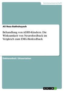 Behandlung von ADHS-Kindern. Die Wirksamkeit von Neurofeedback im Vergleich zum EMG-Biofeedback【電子書籍】[ Ali Reza Bakhshayesh ]