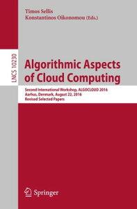 Algorithmic Aspects of Cloud ComputingSecond International Workshop, ALGOCLOUD 2016, Aarhus, Denmark, August 22, 2016, Revised Selected Papers【電子書籍】
