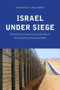 Israel under SiegeThe Politics of Insecurity and the Rise of the Israeli Neo-Revisionist Right【電子書籍】[ Raffaella A. Del Sarto ]