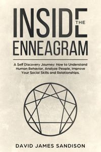 Inside The Enneagram: A Self Discovery Journey How to Understand Human Behavior, Analyze People, Improve Your Social Skills and Relationships【電子書籍】[ David James Sandison ]