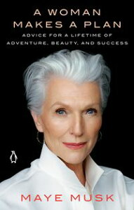 A Woman Makes a PlanAdvice for a Lifetime of Adventure, Beauty, and Success【電子書籍】[ Maye Musk ]