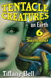 Tentacle Creatures on Earth 6: SurrenderTentacle Breeding on Earth, #6【電子書籍】[ Tiffany Bell ]