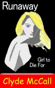 Runaway: Girl to Die For【電子書籍】[ Clyde McCall ]