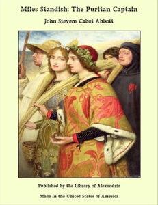 Miles Standish: The Puritan Captain【電子書籍】[ John Stevens Cabot Abbott ]