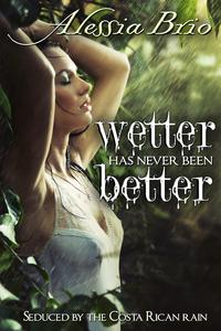 Wetter Has Never Been Better【電子書籍】[ Alessia Brio ]