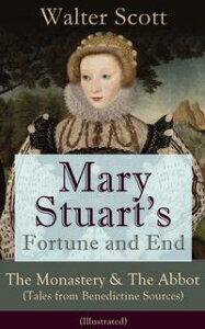 Mary Stuart's Fortune and End: The Monastery & The Abbot (Tales from Benedictine Sources) - Illustrated: Historical Novels Set in the Elizabethan Era from the Author of Waverly, Rob Roy, Ivanhoe, The Heart of Midlothian, The Antiquary,【電子書籍】