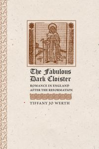 The Fabulous Dark CloisterRomance in England after the Reformation【電子書籍】[ Tiffany J. Werth ]