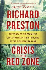 Crisis in the Red ZoneThe Story of the Deadliest Ebola Outbreak in History, and of the Outbreaks to Come【電子書籍】[ Richard Preston ]