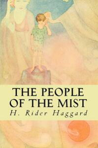 The People Of The Mist【電子書籍】[ H. Rider Haggard ]