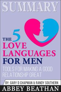 Summary of The 5 Love Languages for Men: Tools for Making a Good Relationship Great by Gary Chapman【電子書籍】[ Abbey Beathan ]