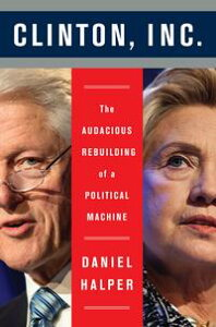 Clinton, Inc.The Audacious Rebuilding of a Political Machine【電子書籍】[ Daniel Halper ]