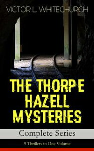 THE THORPE HAZELL MYSTERIES ? Complete Series: 9 Thrillers in One VolumePeter Crane's Cigars, The Affair of the Corridor Express, How the Bank Was Saved, The Affair of the German Dispatch-Box, The Adventure of the Pilot Engine and The 【電子書籍】