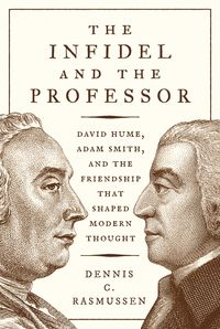 The Infidel and the ProfessorDavid Hume, Adam Smith, and the Friendship That Shaped Modern Thought【電子書籍】[ Dennis C. Rasmussen ]