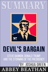 Summary of Devil's Bargain: Steve Bannon, Donald Trump, and the Nationalist Uprising by Joshua Green【電子書籍】[ Abbey Beathan ]