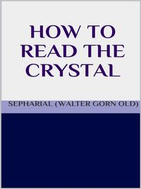 How to read the crystal【電子書籍】[ SEPHARIAL (Walter Gorn Old) ]